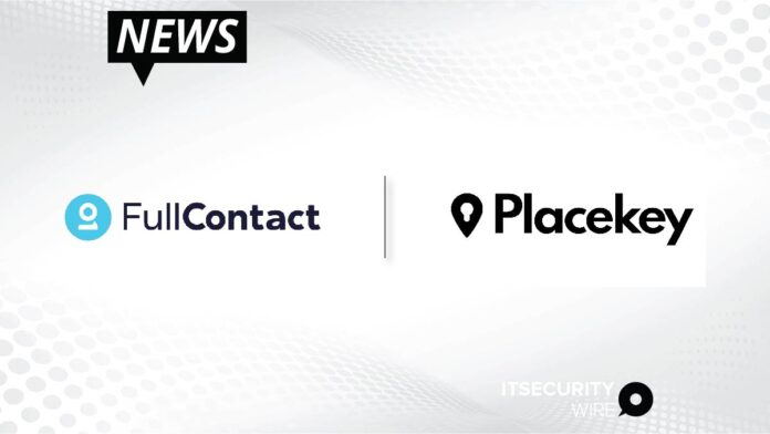 Leading Consumer Identity Resolution Provider FullContact Partners with New Placekey Universal Location ID to Improve Customer Recognition in Real-Time