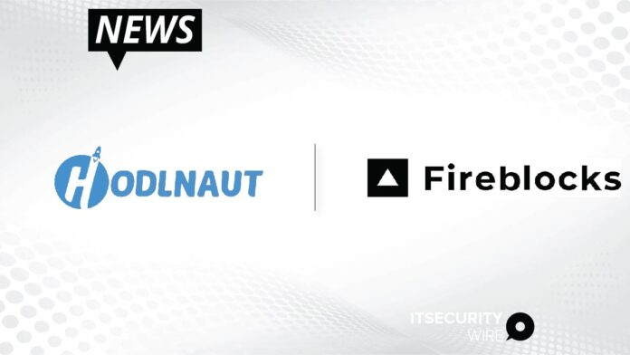 Hodlnaut Selects Fireblocks to Provide Robust Security for Digital Assets