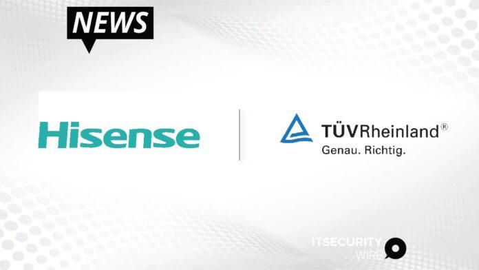 Hisense Becomes the World's 1st TV Brand Acquiring TÜV Rheinland Privacy by Design Certification Based on ETSI EN 303 645-01