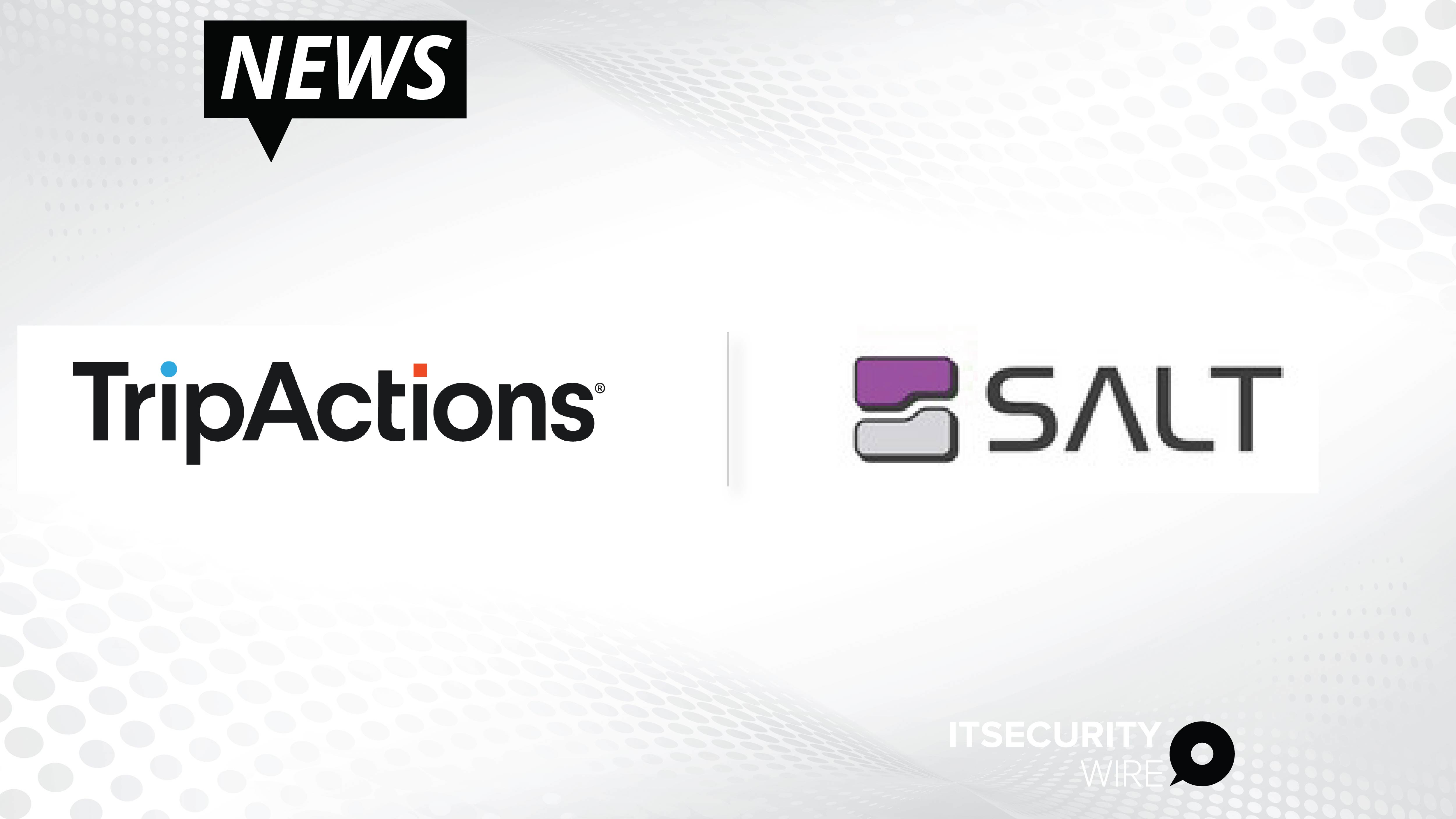 TripActions Selects Salt Security to Protect the APIs Driving its Cloud-Based Corporate Travel Management Platform-01