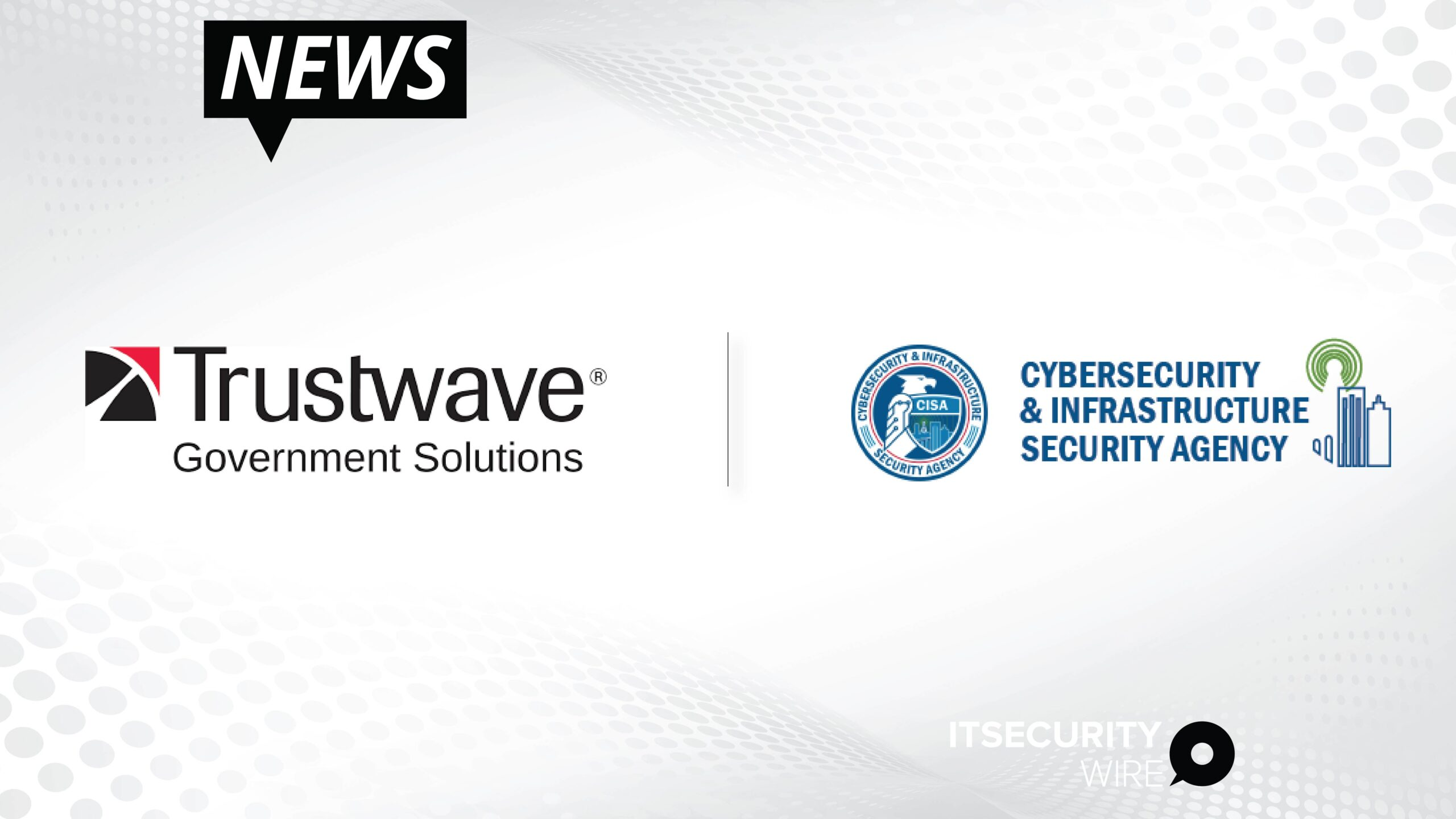 Trustwave Government Solutions Joins the Cybersecurity and Infrastructure Security Agency (CISA) Cyber Information Sharing and Collaboration Program (CISCP)-01