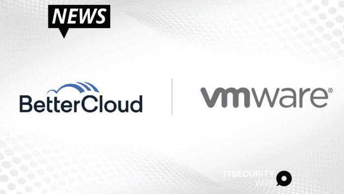 BetterCloud And VMware To Fuel The SaaS-powered Digital Workplace